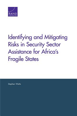 Identifying and Mitigating Risks in Security Sector Assistance for Africa's Fragile States - Watts, Stephen