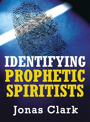 Identifying Prophetic Spiritists - Clark, Jonas