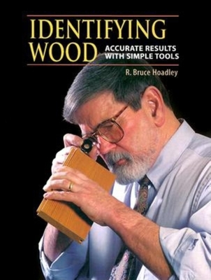 Identifying Wood: Accurate Results with Simple Tools - Hoadley, R Bruce
