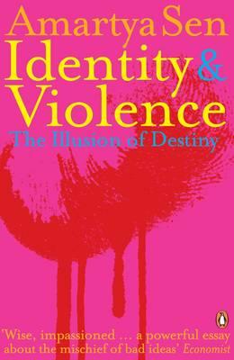Identity and Violence: The Illusion of Destiny - Sen, Amartya K.