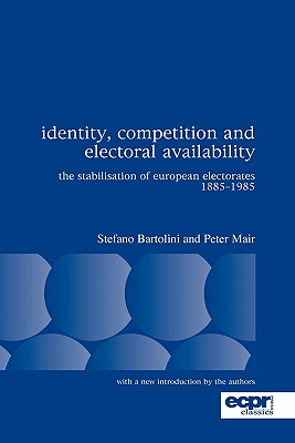 Identity, Competition and Electoral Availability: The Stabilisation of European Electorates 1885-1985 - Bartolini, Stefano, and Mair, Peter, Dr.