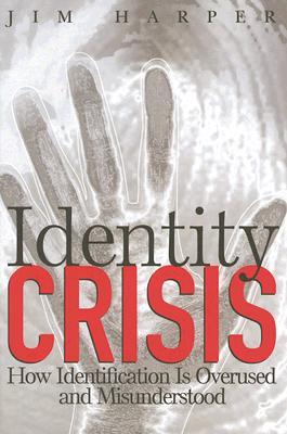 Identity Crisis: How Identification Is Overused and Misunderstood - Harper, Jim