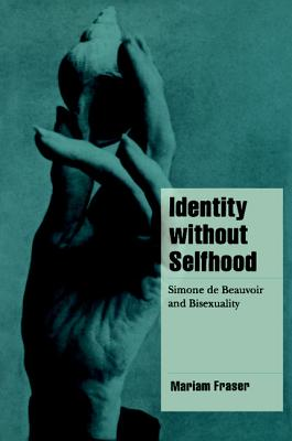 Identity Without Selfhood: Simone de Beauvoir and Bisexuality - Fraser, Mariam, Dr.