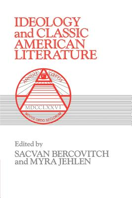 Ideology and Classic American Literature - Bercovitch, Sacvan, Professor (Editor), and Jehlen, Myra (Editor), and Gelpi, Albert, PhD (Editor)