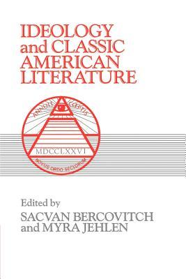 Ideology and Classic American Literature - Bercovitch, Sacvan, Professor (Photographer), and Jehlen, Myra (Photographer), and Gelpi, Albert, PhD (Editor)