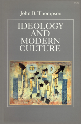 Ideology and Modern Culture: Critical Social Theory in the Era of Mass Communication - Thompson, John B
