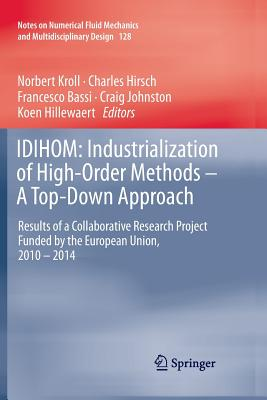 Idihom: Industrialization of High-Order Methods - A Top-Down Approach: Results of a Collaborative Research Project Funded by the European Union, 2010 - 2014 - Kroll, Norbert (Editor)