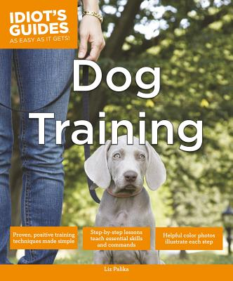 Idiot's Guides - Dog Training - Palika, Liz