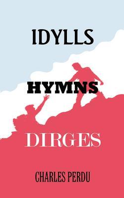 Idylls Hymns Dirges - Perdu, Charles
