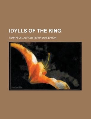 Idylls of the King - Tennyson, Alfred Tennyson Baron