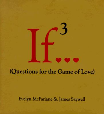 If 3...: Questions for the Game of Love - McFarlane, Evelyn, and Saywell, James