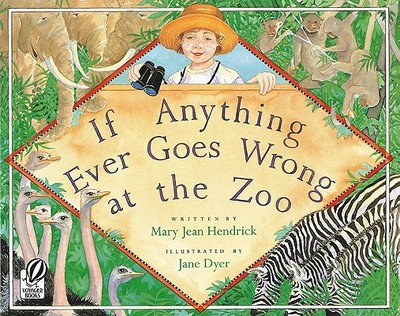 If Anything Ever Goes Wrong at the Zoo - Hendrick, Mary Jean