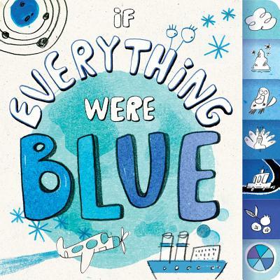 If Everything Were Blue - Eliot, Hannah, and Lalalimola (Illustrator)