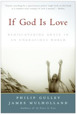If God Is Love: Rediscovering Grace in an Ungracious World - Gulley, Philip