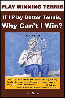 If I Play Better Tennis, Why Can't I Win? - Yacub, Julio