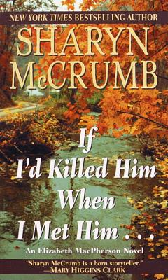 If I'd Killed Him When I Met Him - McCrumb, Sharyn