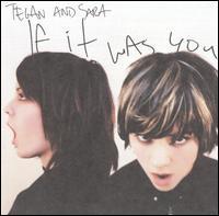 If It Was You [Bonus Track] - Tegan and Sara