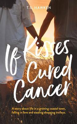 If Kisses Cured Cancer - Hawken, T S
