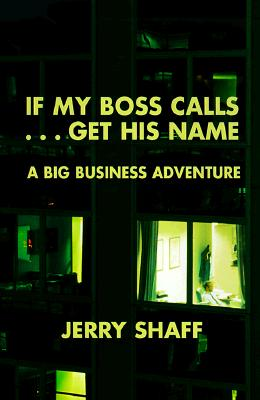 If My Boss Calls...Get His Name!: A Big Business Adventure - Shaff, Jerry
