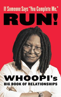 "If Someone Says ""you Complete Me,"" Run!: Whoopi's Big Book of Relationships - Goldberg, Whoopi"