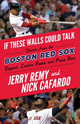 If These Walls Could Talk: Boston Red Sox - Remy, Jerry, and Cafardo, Nick, and McDonough, Sean (Foreword by)