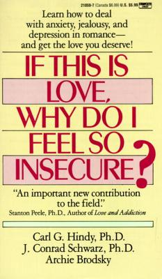 If This Is Love, Why Do I Feel So Insecure?: Learn How to Deal with Anxiety, Jealousy, and Depression in Romance--And Get the Love You Deserve! - Hindy, Carl, and Schwartz, J Conrad, and Brodsky, Archie