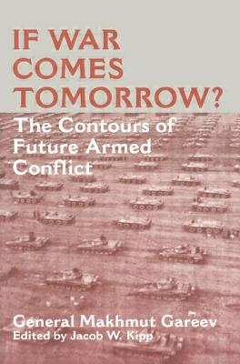If War Comes Tomorrow?: The Contours of Future Armed Conflict - Gareev, Makhmut Akhmetovich, General