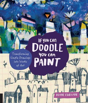 If You Can Doodle, You Can Paint: Transforming Simple Drawings Into Works of Art - Culhane, Diane