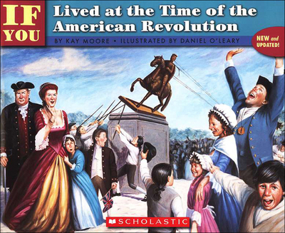 If You Lived at the Time of the American Revolution - Moore, Kay, and O'Leary, Daniel (Illustrator)