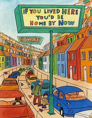 If You Lived Here You'd Be Home by Now - Briant, Ed