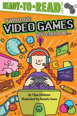 If You Love Video Games, You Could Be... - Feldman, Thea