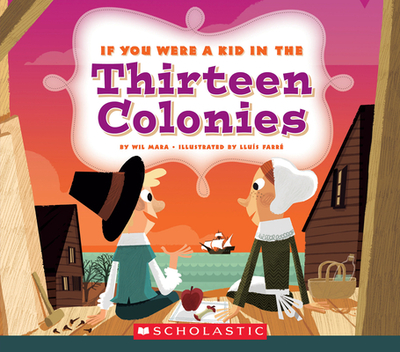 If You Were a Kid in the Thirteen Colonies (If You Were a Kid) - Mara, Wil