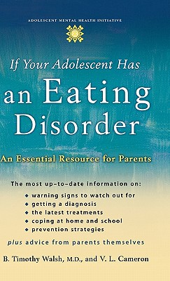 If Your Adolescent Has an Eating Disorder: An Essential Resource for Parents - Walsh, B Timothy, Dr., MD, and Cameron, Verney Lovett
