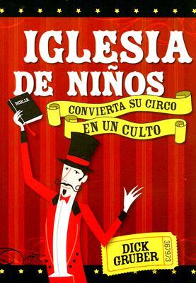 Iglesia de Ninos: Convierta Su Circo En Un Culto - Gruber, Dick