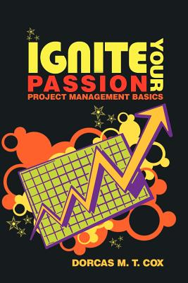 Ignite Your Passion: Project Management Basics - Cox, Dorcas M T
