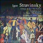 Igor Stravinsky: L'Oiseau de Feu; Les Noces; L'Histoire du Soldat Suite