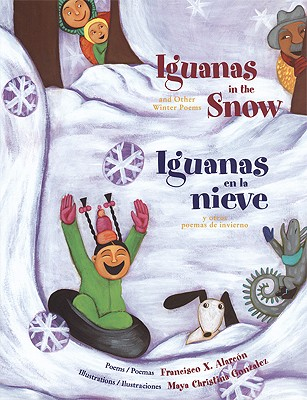 Iguanas in the Snow and Other Winter Poems/ Iguanas En La Nieve Y Otros Poemas de Invierno - Alarcon, Francisco X