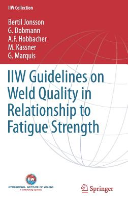 IIW Guidelines on Weld Quality in Relationship to Fatigue Strength - Jonsson, Bertil, and Dobmann, Gerd, and Hobbacher, A. F.