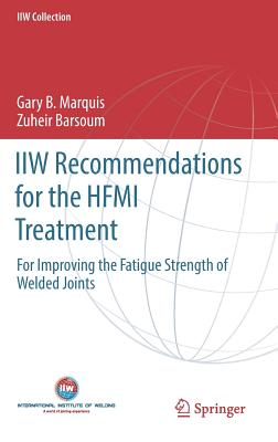 Iiw Recommendations for the Hfmi Treatment 2016: For Improving the Fatigue Strength of Welded Joints - Marquis, Gary B., and Barsoum, Zuheir