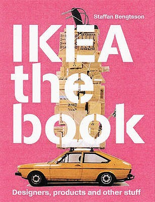IKEA the Book: Designers, Products and Other Stuff - Bengtsson, Staffan, and Bjorkbom, Elisabeth, and Bjugard, Daniel
