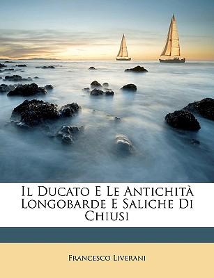 Il Ducato e le antichit? longobarde e saliche di Chiusi - Liverani, Francesco