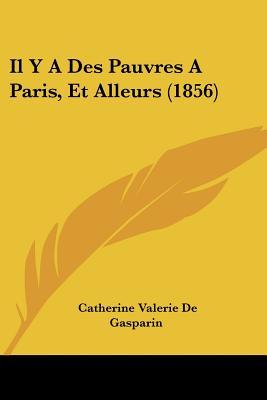 Il y a Des Pauvres a Paris, Et Alleurs (1856) - De Gasparin, Catherine Valerie