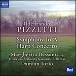 Ildebrando Pizzetti: Symphony in A; Harp Concerto