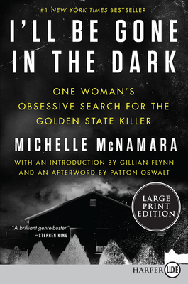 I'll Be Gone in the Dark: One Woman's Obsessive Search for the Golden State Killer - McNamara, Michelle, and Flynn, Gillian (Introduction by), and Oswalt, Patton (Afterword by)