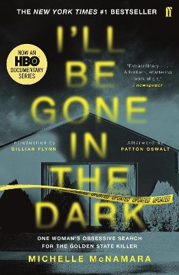 I'll Be Gone in the Dark: The #1 New York Times Bestseller - McNamara, Michelle, and Flynn, Gillian (Introduction by), and Oswalt, Patton (Afterword by)