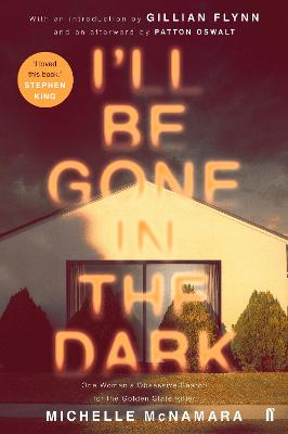 I'll Be Gone in the Dark - McNamara, Michelle, and Flynn, Gillian (Introduction by), and Oswalt, Patton (Afterword by)