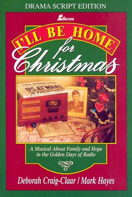 I'll Be Home for Christmas: A Musical about Family and Hope in the Golden Days of Radio - Lillenas Publishing (Creator)
