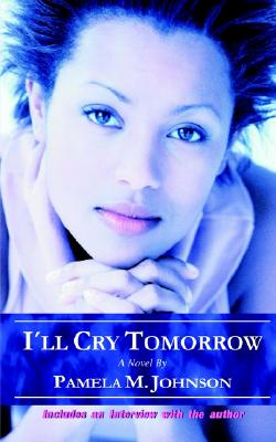 I'll Cry Tomorrow - Johnson, Pamela M