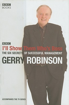 I'll Show Them Who's Boss: The Six Secrets of Successful Management - Robinson, Gerry