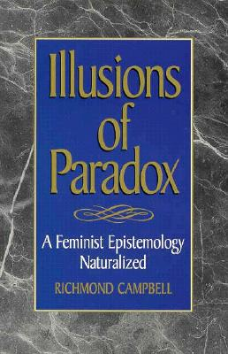 Illusions of Paradox: A Feminist Epistemology Naturalized - Campbell, Richmond